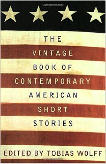 The Vintage Book of Contemporary American Short Stories, edited by Tobias Wolff