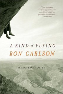 A Kind of Flying: Selected Stories by Ron Carlson